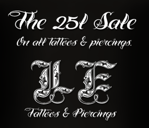 25L Sale @ LE Tattoos & Piercings! Taxi to the NEW LE Mainstore!
